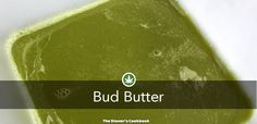 Bud Butter from the The Stoner's Cookbook (http://www.thestonerscookbook.com/recipe/bud-butter)