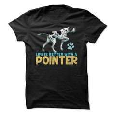 Life is better with a Pointer For Pointer dog lovers T Shirts, Hoodies. Get it here ==► https://www.sunfrog.com/Pets/Life-is-better-with-a-Pointer-For-Pointer-dog-lovers.html?41382