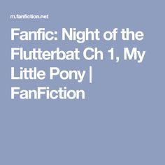 Fanfic: Night of the Flutterbat Ch 1, My Little Pony | FanFiction