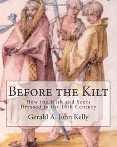 Before the Kilt: How the Irish and Scots Dressed in the 16th Century by Gerald A. John Kelly http://www.amazon.com/dp/1466219785/ref=cm_sw_r_pi_dp_lewBub0EYFTBB