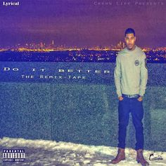 Lyrical an up and coming Hip Hop artist out of North New Jersey sends his mixtape titled Do It Better [The Remix-Tape].