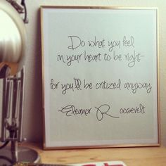 Do what you feel in your heart to be right - for you'll be criticized anyway
