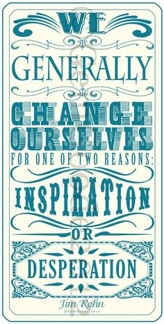 We generally change ourselves for one of two reasons Inspiration or desperation - Jim Rohn Motivational Words, Words Quotes, Wise Words, Inspirational Quotes, Sayings, Citations Jim Rohn, Jim Rohn Quotes, Growth Mindset Quotes, Deviantart