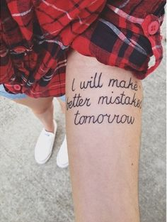 """""""I will make better mistakes tomorrow."""" Love this!"""