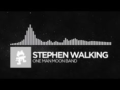[Electronic] - Stephen Walking - One Man Moon Band [Monstercat Release]