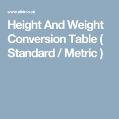 Height And Weight Conversion Table ( Standard / Metric )