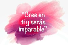 Cree en ti y seras imparable