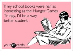 If my school books were half as interesting as the Hunger Games Trilogy, I'd be a way better student.
