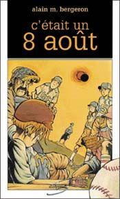 C'était un 8 août, Alain M. Bergeron  | Prix Hackmatack - Catégorie roman français : Finaliste 2001-2002