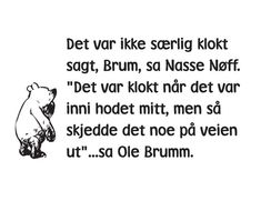 Pooh qout in norwegian. Good Morning Funny Pictures, Really Funny Pictures, Me Quotes, Qoutes, Funny Quotes, Winnie The Pooh Quotes, Disney Quotes, Wise Words, Texts