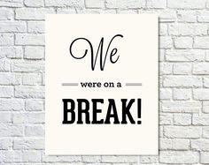 Typography Print, Quote Print, FRIENDS, Friends Tv Show, Black, White, Wall Decor, Office Decor - We Were On A Break (8x10)