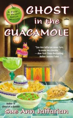 Ghost in the Guacamole (Ghost of Granny Apples Mystery Series #5)) Sue Ann Jaffarian