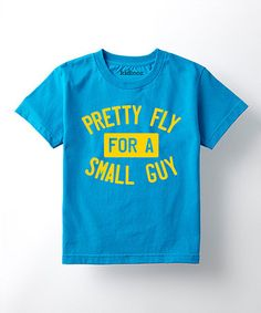 Another great find on #zulily! Turquoise 'Pretty Fly for a Small Guy' Tee - Toddler & Kids #zulilyfinds