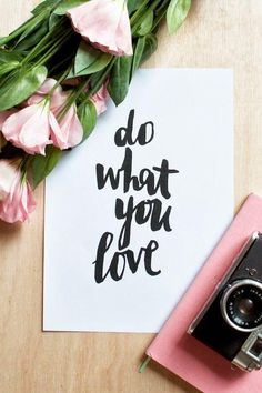 Encouraging words, do what you love