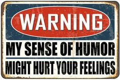 #warning my #SenseOfHumor might #HurtYourFeelings  #LetsGetWordy