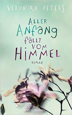 Aller Anfang fällt vom Himmel: Roman: Amazon.de: Veronika Peters: Bücher