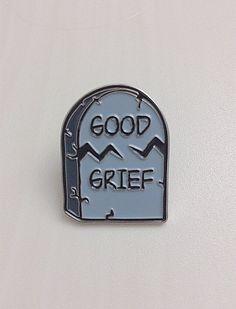 Good Grief Pin - £5.51  https://www.etsy.com/uk/listing/209659006/good-grief-tombstone-soft-enamel-lapel?ref=listing-shop-header-2