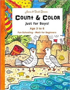 Count & Color - Just for Boys - Ages 3 to 6: Fun-Schooling - Math for Beginners (Homeschooling for Beginners) (Volume 1): Anna Miriam Brown, Sarah Janisse Brown: 9781519142238: Amazon.com: Books