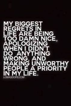 Unworthy people a priority in my life...