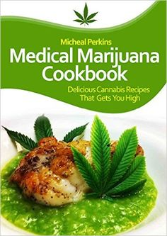 Marijuana Recipe Cookbook: Delicious Cannabis Recipes That Gets You High (Cloud 9 Marijuana Recipes).