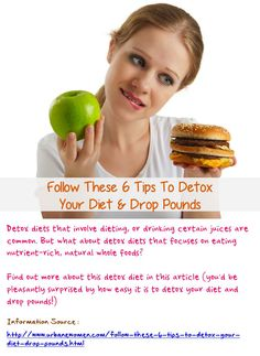 Follow these 6 tips to detox your diet & drop pounds - Detox diets that involve dieting, or drinking certain juices are common. But what about detox diets that focuses on eating nutrient-rich, natural whole foods? Find out more about this detox diet in this article (you'd be pleasantly surprised by how easy it is to detox your diet and drop pounds!) Read on: http://www.urbanewomen.com/follow-these-6-tips-to-detox-your-diet-drop-pounds.html