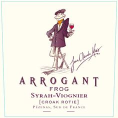 Wine chuckle of the day: Arrogant Frog Croak-Rôtie so named in honor of traditional Côte-Rôtie Blend of Syrah & Viognier