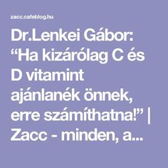 """Dr.Lenkei Gábor: """"Ha kizárólag C és D vitamint ajánlanék önnek, erre számíthatna!""""   Zacc - minden, ami már leülepedett bennem... Herbal Remedies For Depression, 9 Month Olds, Arthritis, Kids And Parenting, Natural Remedies, Health Tips, Herbalism, The Cure, Creative"""