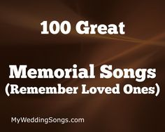 A great way to celebrate a loved one's passing is our list of memorial songs. Our list of 100 songs celebrate life and the time spent and great memories. Funeral Songs For Mom, Songs About Dads, Funeral Music, 100 Songs, Best Songs, Love Songs, Music Songs, Memorial Songs, Wedding Memorial