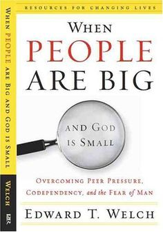 When People Are Big and God is Small: Overcoming Peer Pressure, Codependency, and the Fear of Man (Resources for Changing Lives) by Edward T. Welch, http://www.amazon.com/dp/0875526004/ref=cm_sw_r_pi_dp_MJt0qb101TMNH