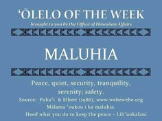 "MALUHIA = ""Peace, Quiet, Sincerety, Tranqyuility, Serenity, Safety"""