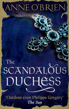 THE SCANDALOUS DUCHESS, the magnficient story of Katherine Swynford and John of Gaunt, also with new art work from November 2014.  www.anneobrien.co.uk