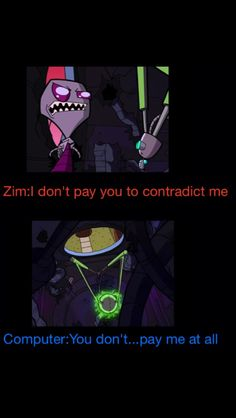Aww poor computer. In a deleted episode zim was going to ask the computer something and the computer outright says no