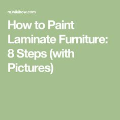 How to Paint Laminate Furniture: 8 Steps (with Pictures)