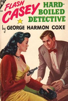 Davy Crockett's Almanack of Mystery, Adventure and The Wild West: Forgotten Books: Flash Casey by George Harmon Coxe Hard Boiled Detective, Pulp Fiction Book, Fiction Novels, Pulp Magazine, Magazine Art, Magazine Covers, Paperback Writer, Cartoon Books, Vintage Book Covers