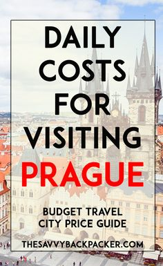 The daily costs to visit Prague. Tips for estimating the price of food, hostels, hotels, attractions, museums, alcohol, and more — City Price Guide Series