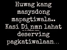 Tiwala Quotes and Hinala Quotes Collections Tagalog Quotes Patama, Pinoy Quotes, Tagalog Love Quotes, Qoutes About Love, Hugot Lines Tagalog, Hugot Quotes, English Quotes, Picture Quotes, Humor