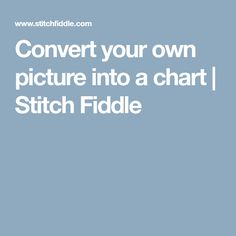 Convert your own picture into a chart | Stitch Fiddle