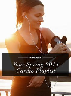 Tons of great workout playlists from Pop Sugar! Put a Spring in Your Step With a Fresh Cardio Playlist