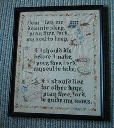 Almosy exactly like mine, that my Mom embroidered in 1940's...the Now I Lay Me Down to Sleep prayer. The words of the poem are done in cross stitch, but there are decorative