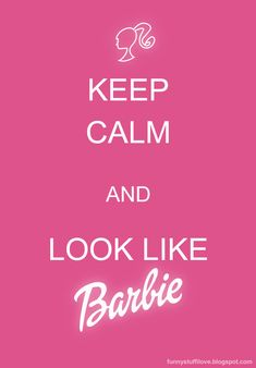 Keep Calm & look like barbie! consider it already achieved! Keep Calm Funny, Keep Calm Signs, Keep Calm Carry On, Cant Keep Calm, Keep Calm Posters, Keep Calm Quotes, Quotes To Live By, Barbie Quotes, Best Quotes
