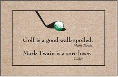 """Golf Sayings With all due respect to Mr. Twain, I happen to agree with """"Golfer. Golf Quotes, Funny Quotes, Golf Sayings, Humor Quotes, Funny Golf Pictures, Golf Cleats, Golf Etiquette, Golf Day, Golf Instruction"""