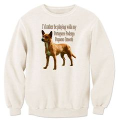 I'd Rather Be Playing With My Portuguese Podengo Pequeno Smooth Sweatshirt
