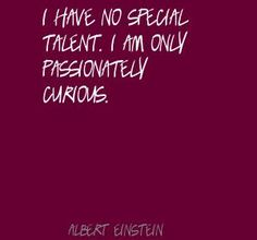 I have no special talent. I am only passionately Quote By Albert Einstein