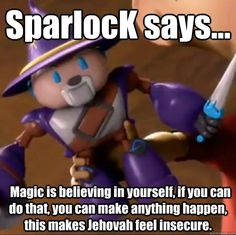 SparlocK says...   Magic is believing in yourself, if you can do that, you can make anything happen, this makes Jehovah feel insecure.
