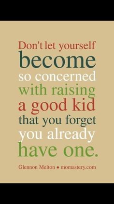 this is really good advice. When I think back to when my boys were growing up, I cannot believe the things that I thought were sooo important and ended up not mattering at all Great Quotes, Quotes To Live By, Me Quotes, Funny Quotes, Inspirational Quotes, Qoutes, Motivational Quotes, Family Quotes, Happy Quotes