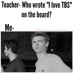 "*shrugs ""What I love my Baking. Table Spoons."" Teacher: Unacceptable. Don't do it again. ""Kay sorry."" Teacher: *turns around Me:*cough cough* Jk I love Thomas Brodie Sangster *cough cough*"