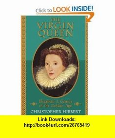 The Virgin Queen Elizabeth I, Genius Of The Golden Age (9780201608175) Christopher Hibbert , ISBN-10: 0201608170  , ISBN-13: 978-0201608175 ,  , tutorials , pdf , ebook , torrent , downloads , rapidshare , filesonic , hotfile , megaupload , fileserve
