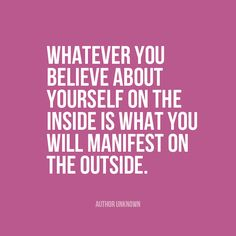 what ever you believe in inside will manifest on the outside - Google-haku