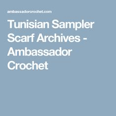 Tunisian Sampler Scarf Archives - Ambassador Crochet
