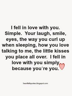 I fell in love with you simply because you're you.